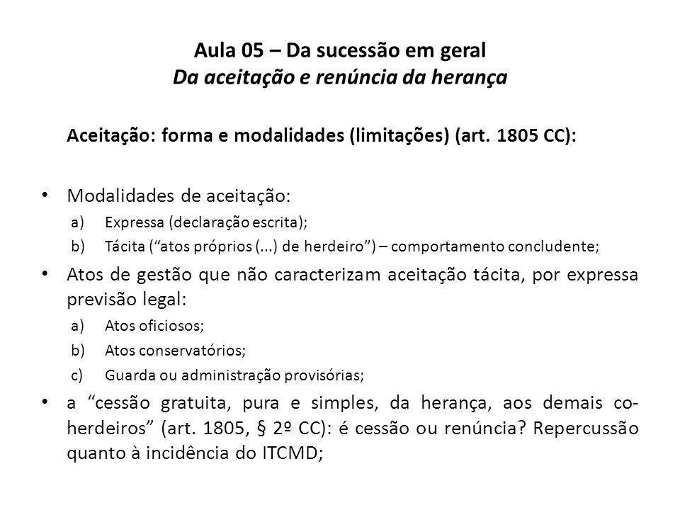 Aula 05 – Da sucessão em geral Da aceitação e renúncia da herança Aceitação: forma e modalidades (limitações) (art. 1805 CC): Modalidades de aceitação