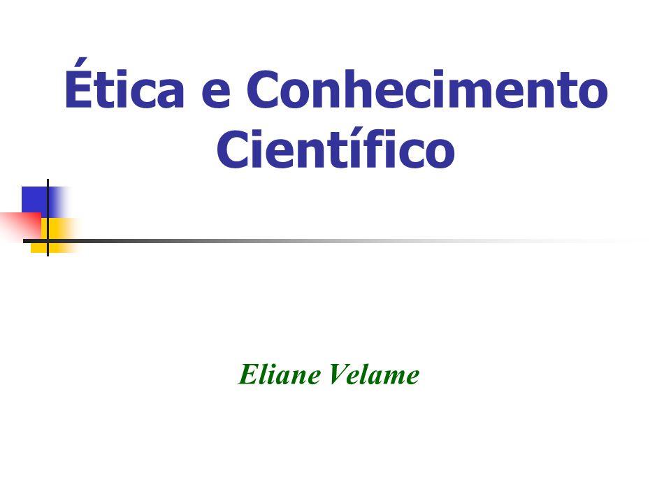 Ética e Conhecimento Científico Eliane Velame
