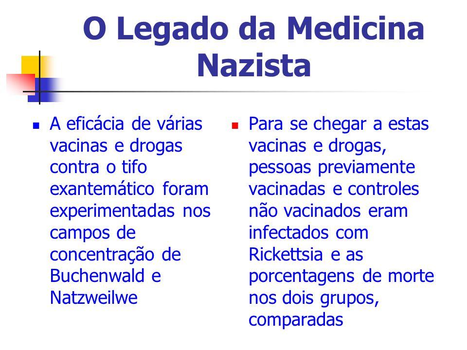 O Legado da Medicina Nazista A eficácia de várias vacinas e drogas contra o tifo exantemático foram experimentadas nos campos de concentração de Buche