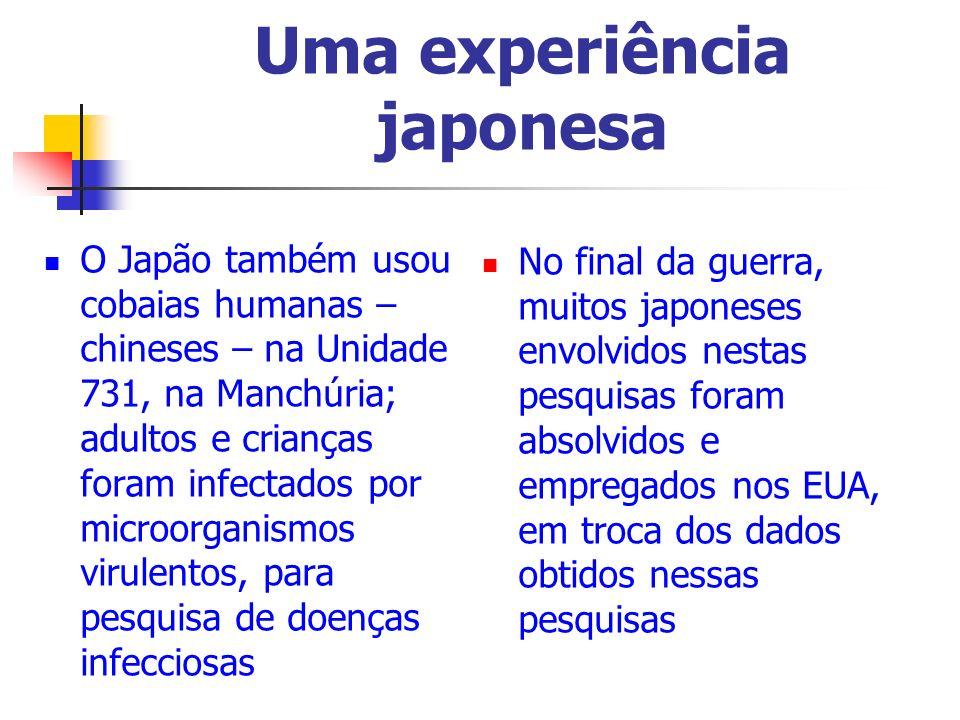 Uma experiência japonesa No final da guerra, muitos japoneses envolvidos nestas pesquisas foram absolvidos e empregados nos EUA, em troca dos dados ob
