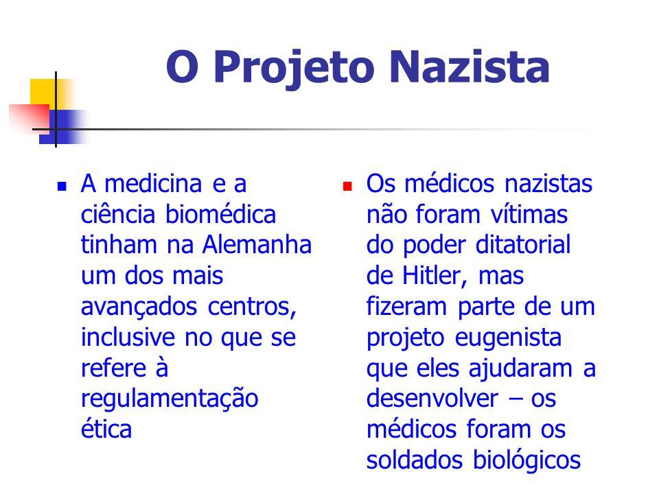 O Projeto Nazista A medicina e a ciência biomédica tinham na Alemanha um dos mais avançados centros, inclusive no que se refere à regulamentação ética