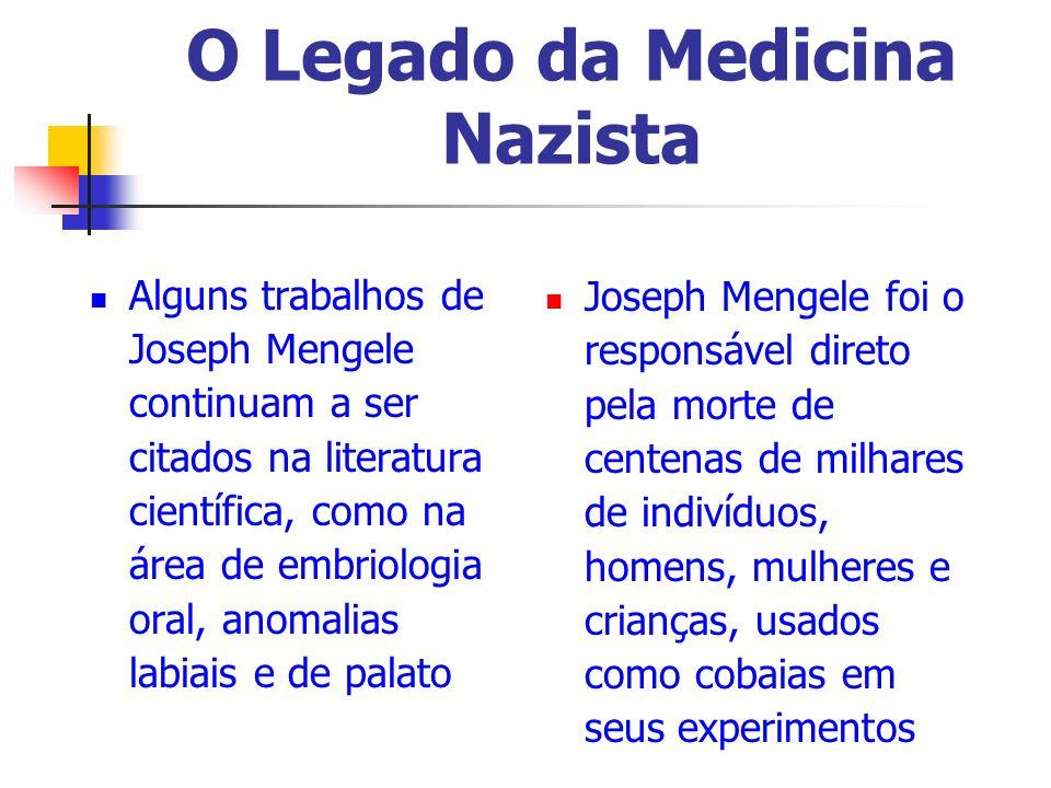 O Legado da Medicina Nazista Alguns trabalhos de Joseph Mengele continuam a ser citados na literatura científica, como na área de embriologia oral, an