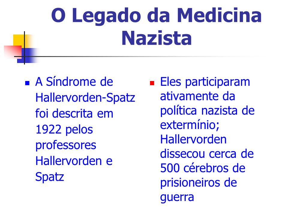 O Legado da Medicina Nazista A Síndrome de Hallervorden-Spatz foi descrita em 1922 pelos professores Hallervorden e Spatz Eles participaram ativamente