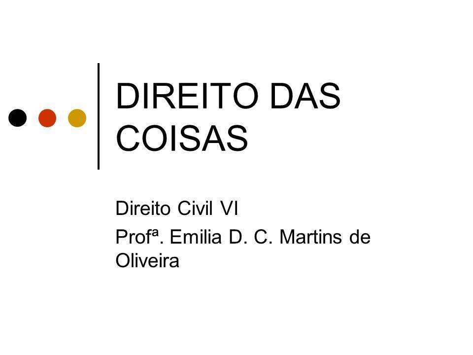 DIREITO DAS COISAS Direito Civil VI Profª. Emilia D. C. Martins de Oliveira