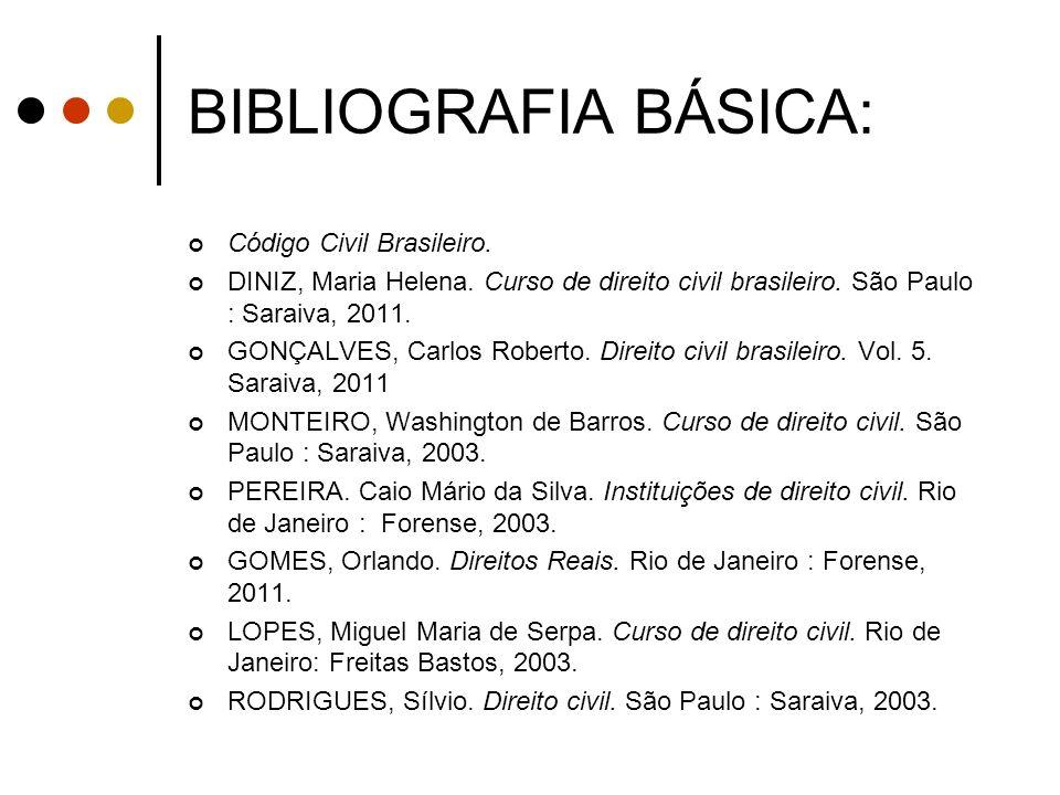 BIBLIOGRAFIA BÁSICA: Código Civil Brasileiro. DINIZ, Maria Helena. Curso de direito civil brasileiro. São Paulo : Saraiva, 2011. GONÇALVES, Carlos Rob