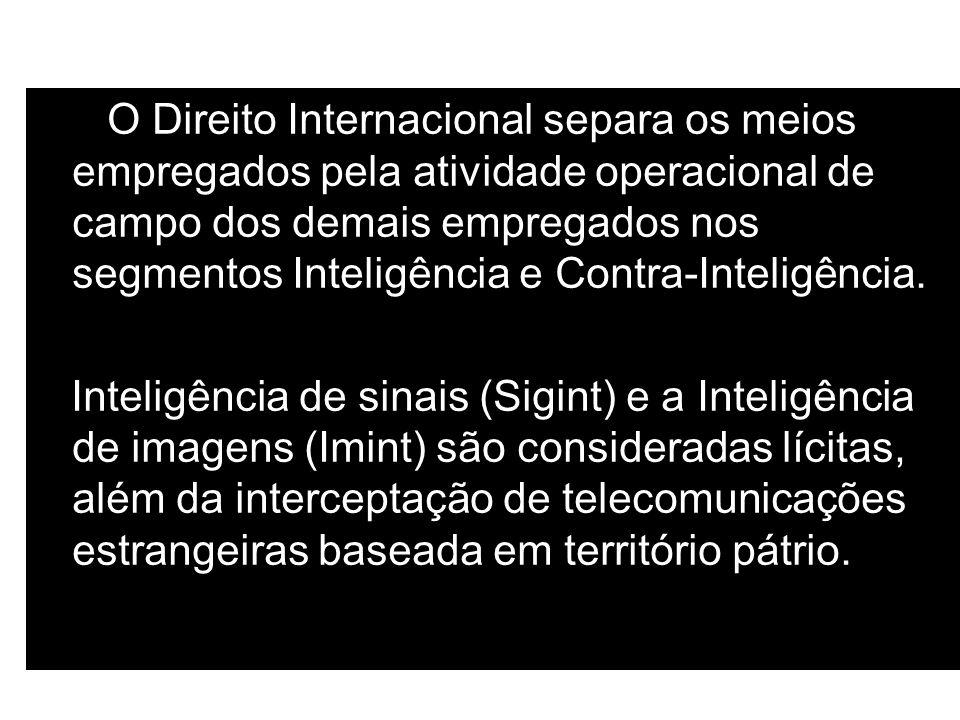O Direito Internacional separa os meios empregados pela atividade operacional de campo dos demais empregados nos segmentos Inteligência e Contra-Intel