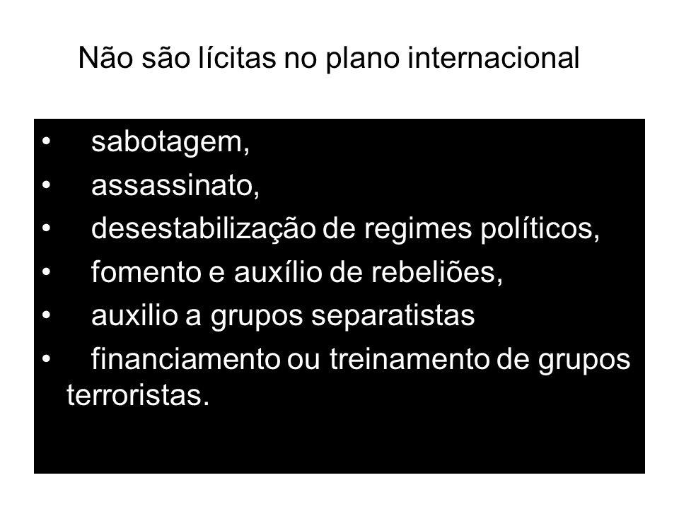 sabotagem, assassinato, desestabilização de regimes políticos, fomento e auxílio de rebeliões, auxilio a grupos separatistas financiamento ou treiname