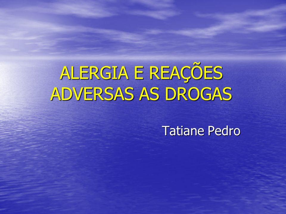 ALERGIA E REAÇÕES ADVERSAS AS DROGAS Tatiane Pedro