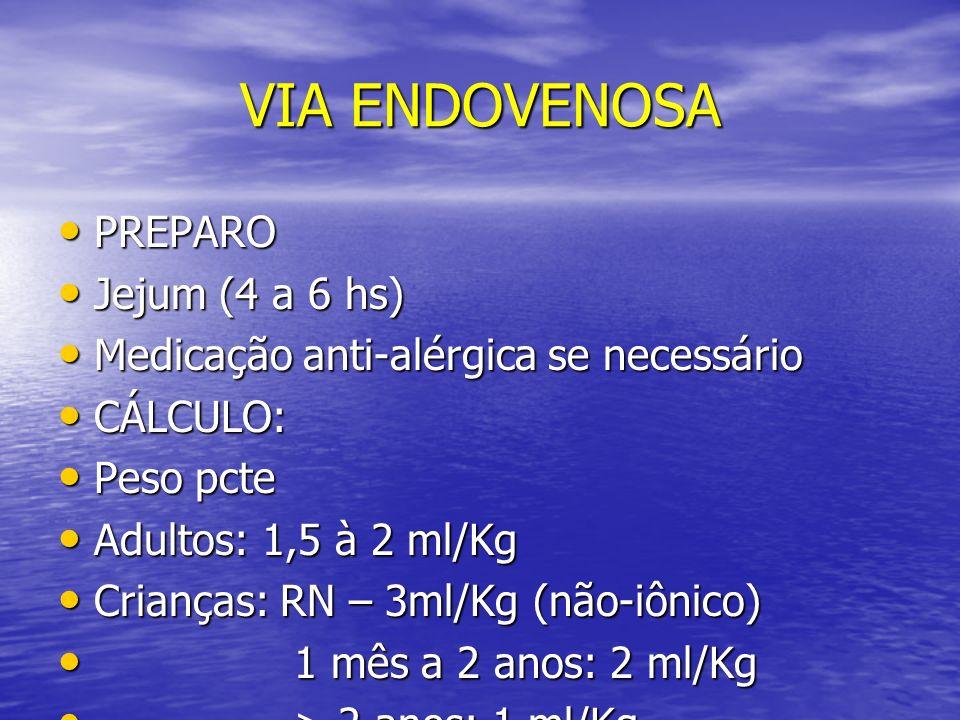 VIA ENDOVENOSA PREPARO PREPARO Jejum (4 a 6 hs) Jejum (4 a 6 hs) Medicação anti-alérgica se necessário Medicação anti-alérgica se necessário CÁLCULO:
