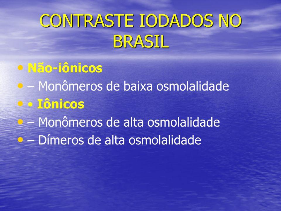 CONTRASTE IODADOS NO BRASIL Não-iônicos – Monômeros de baixa osmolalidade Iônicos – Monômeros de alta osmolalidade – Dímeros de alta osmolalidade