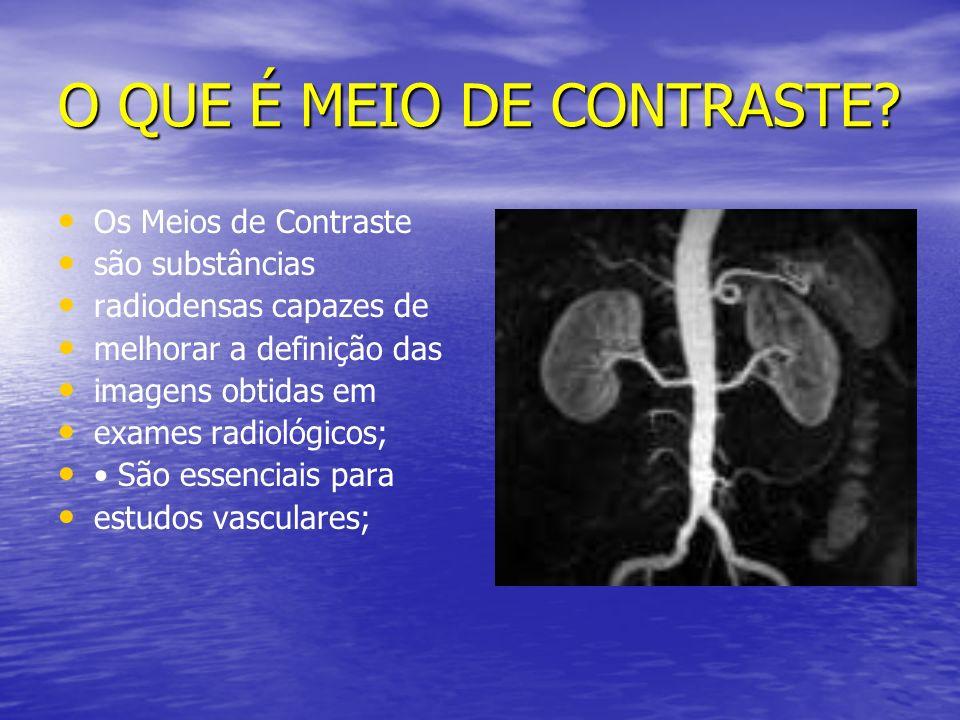 O QUE É MEIO DE CONTRASTE? Os Meios de Contraste são substâncias radiodensas capazes de melhorar a definição das imagens obtidas em exames radiológico