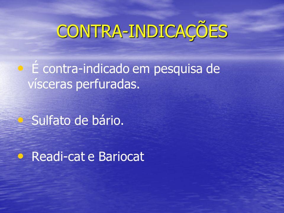 CONTRA-INDICAÇÕES É contra-indicado em pesquisa de vísceras perfuradas. Sulfato de bário. Readi-cat e Bariocat