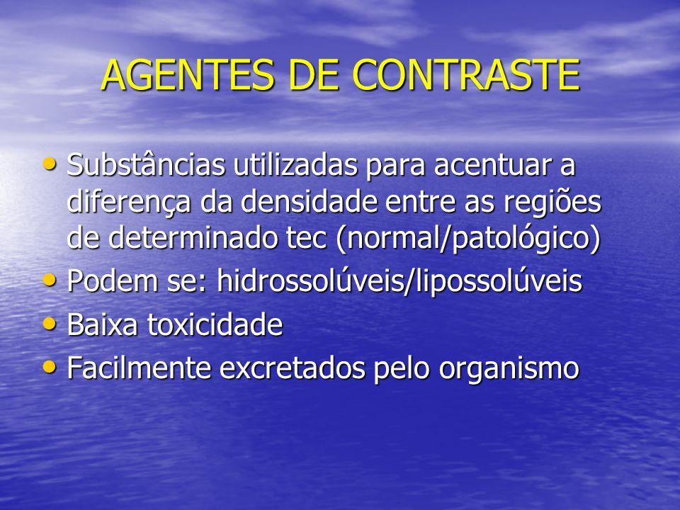 AGENTES DE CONTRASTE Substâncias utilizadas para acentuar a diferença da densidade entre as regiões de determinado tec (normal/patológico) Substâncias