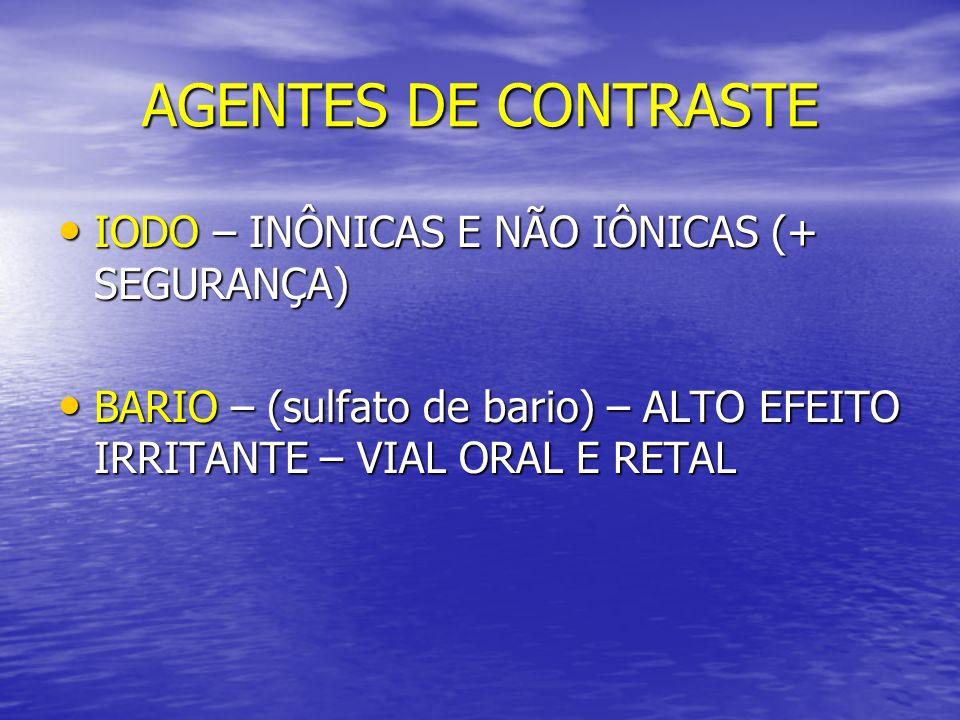 AGENTES DE CONTRASTE IODO – INÔNICAS E NÃO IÔNICAS (+ SEGURANÇA) IODO – INÔNICAS E NÃO IÔNICAS (+ SEGURANÇA) BARIO – (sulfato de bario) – ALTO EFEITO
