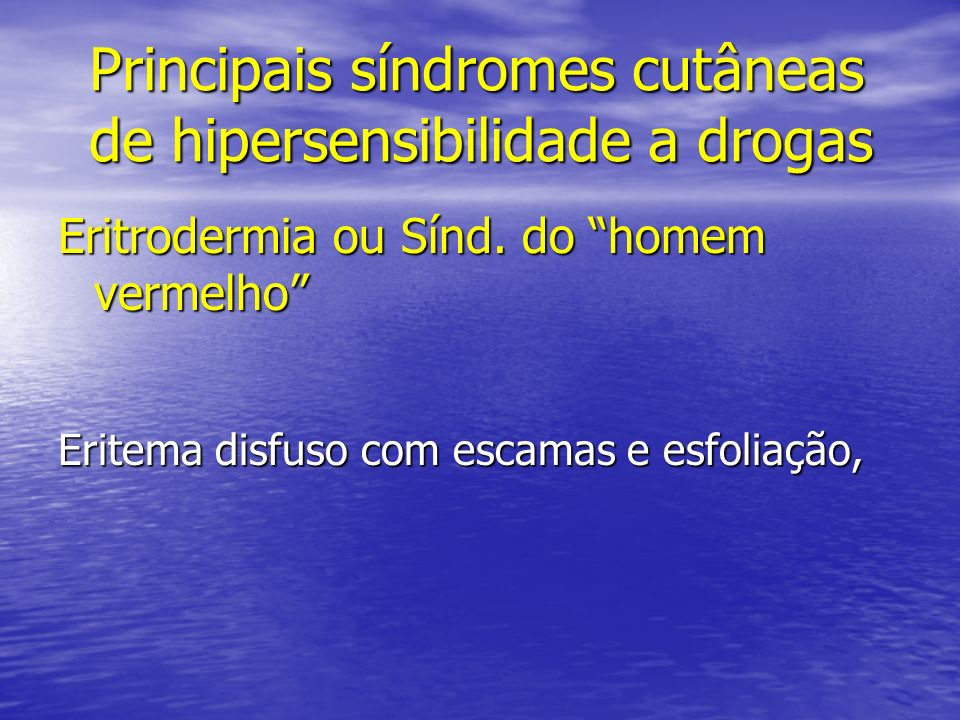 Eritrodermia ou Sínd. do homem vermelho Eritema disfuso com escamas e esfoliação, Principais síndromes cutâneas de hipersensibilidade a drogas