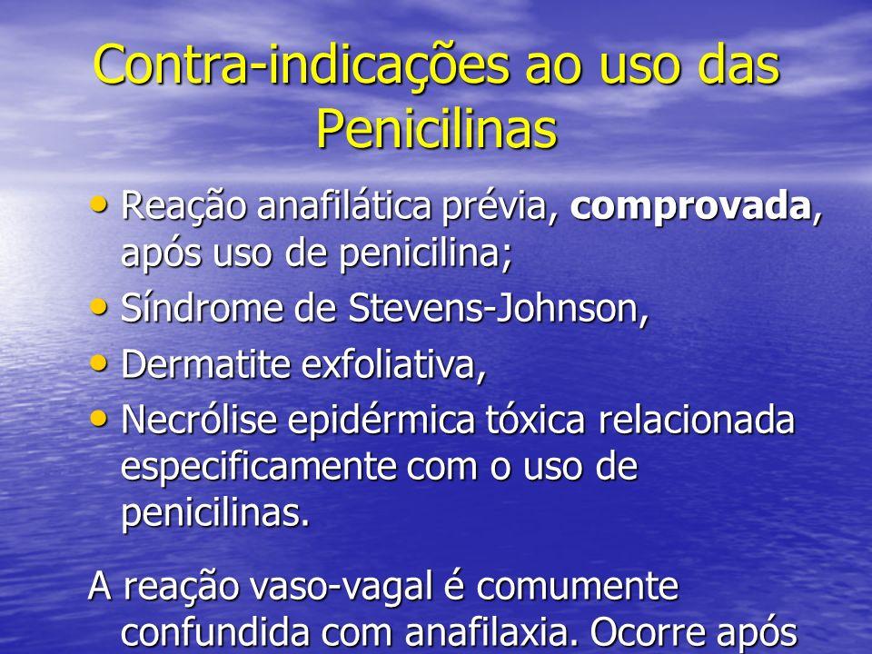 Contra-indicações ao uso das Penicilinas Reação anafilática prévia, comprovada, após uso de penicilina; Reação anafilática prévia, comprovada, após us
