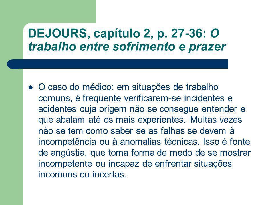 DEJOURS, capítulo 2, p. 27-36: O trabalho entre sofrimento e prazer O caso do médico: em situações de trabalho comuns, é freqüente verificarem-se inci