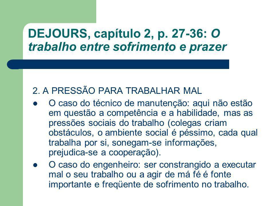 DEJOURS, capítulo 2, p. 27-36: O trabalho entre sofrimento e prazer 2. A PRESSÃO PARA TRABALHAR MAL O caso do técnico de manutenção: aqui não estão em