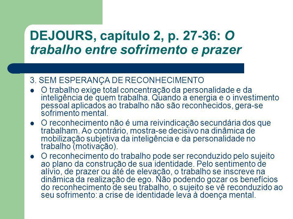 DEJOURS, capítulo 2, p. 27-36: O trabalho entre sofrimento e prazer 3. SEM ESPERANÇA DE RECONHECIMENTO O trabalho exige total concentração da personal