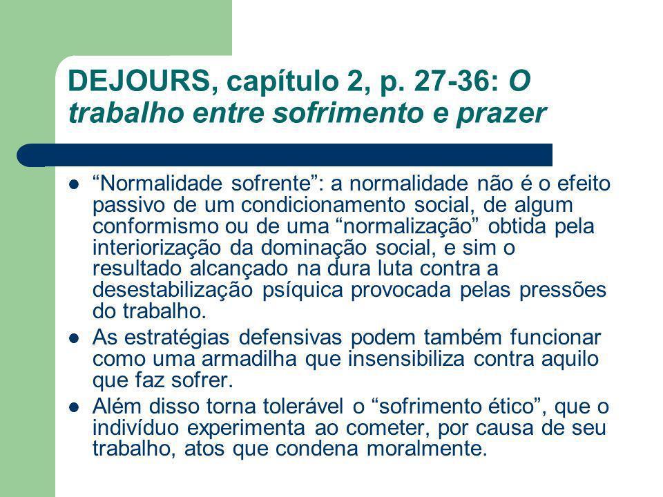 DEJOURS, capítulo 2, p. 27-36: O trabalho entre sofrimento e prazer Normalidade sofrente: a normalidade não é o efeito passivo de um condicionamento s