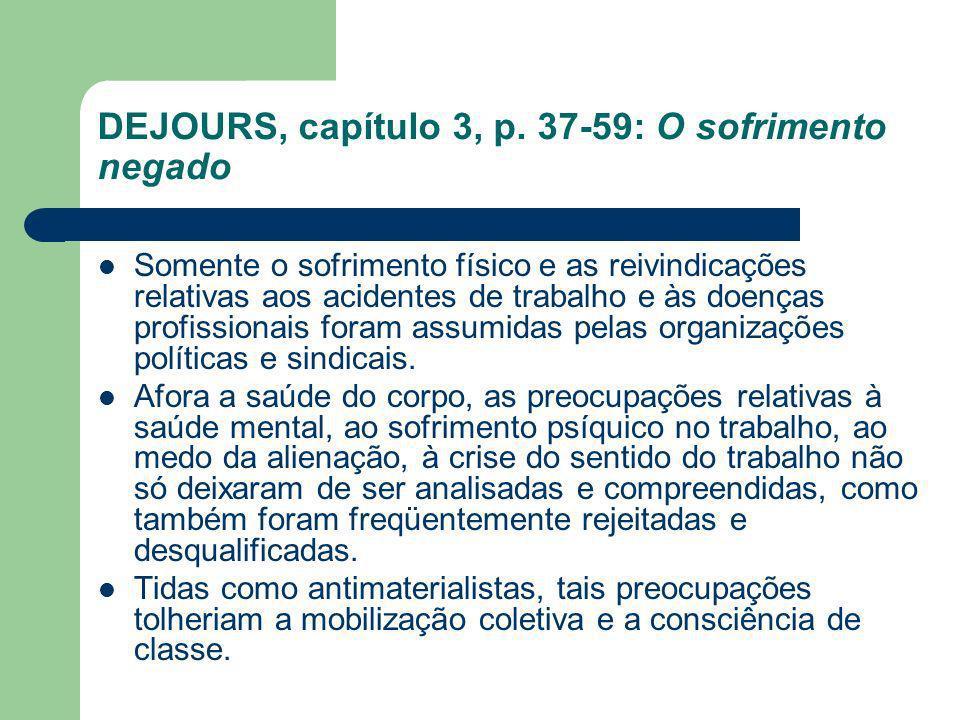 DEJOURS, capítulo 3, p. 37-59: O sofrimento negado Somente o sofrimento físico e as reivindicações relativas aos acidentes de trabalho e às doenças pr