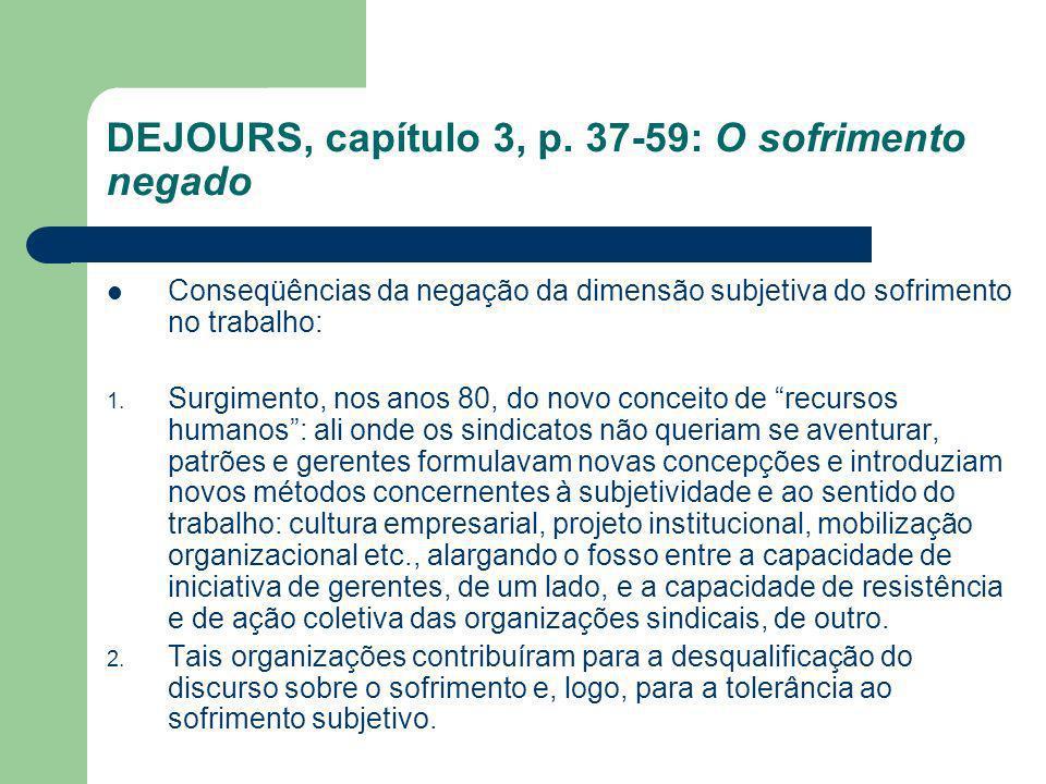 DEJOURS, capítulo 3, p. 37-59: O sofrimento negado Conseqüências da negação da dimensão subjetiva do sofrimento no trabalho: 1. Surgimento, nos anos 8