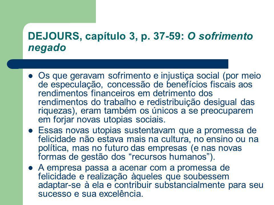 DEJOURS, capítulo 3, p. 37-59: O sofrimento negado Os que geravam sofrimento e injustiça social (por meio de especulação, concessão de benefícios fisc