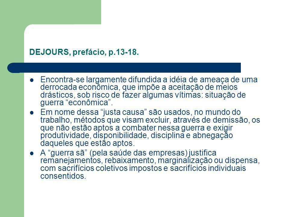 DEJOURS, prefácio, p.13-18. Encontra-se largamente difundida a idéia de ameaça de uma derrocada econômica, que impõe a aceitação de meios drásticos, s