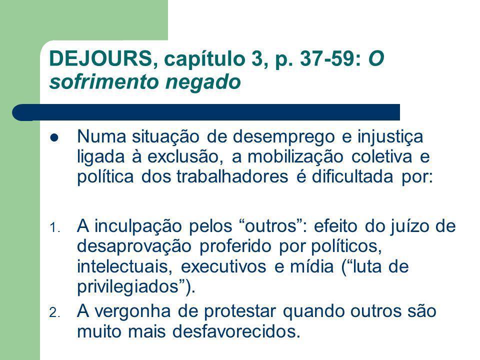 DEJOURS, capítulo 3, p. 37-59: O sofrimento negado Numa situação de desemprego e injustiça ligada à exclusão, a mobilização coletiva e política dos tr