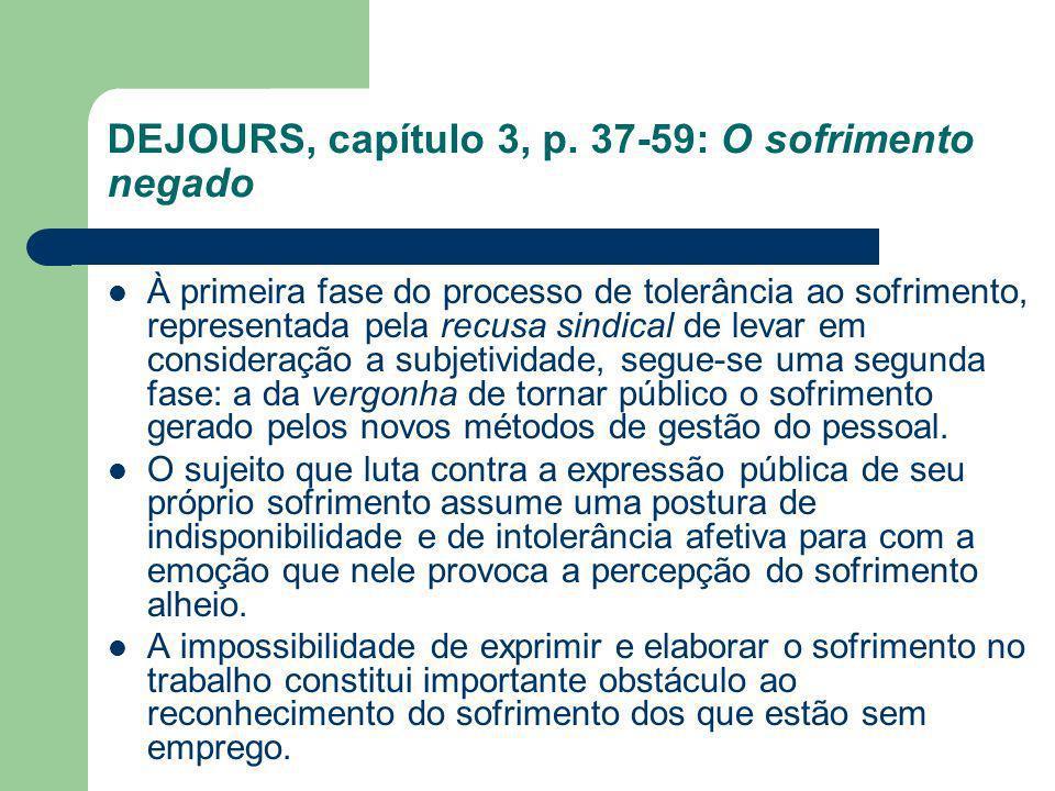 DEJOURS, capítulo 3, p. 37-59: O sofrimento negado À primeira fase do processo de tolerância ao sofrimento, representada pela recusa sindical de levar