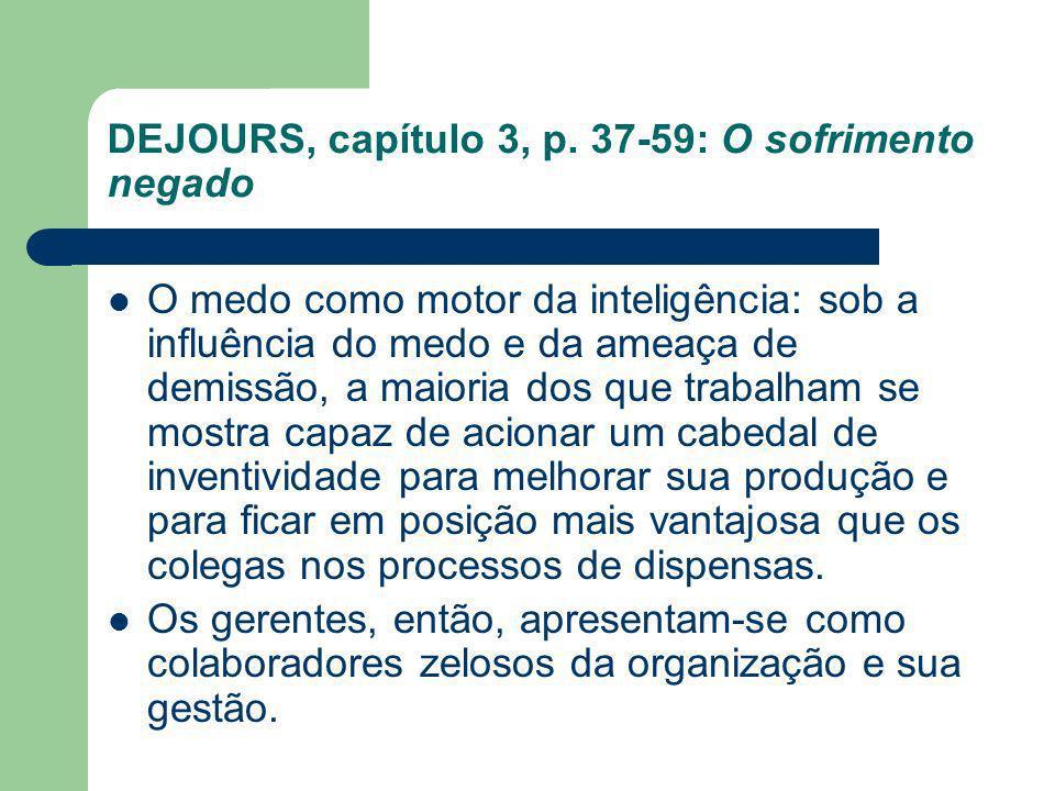 DEJOURS, capítulo 3, p. 37-59: O sofrimento negado O medo como motor da inteligência: sob a influência do medo e da ameaça de demissão, a maioria dos