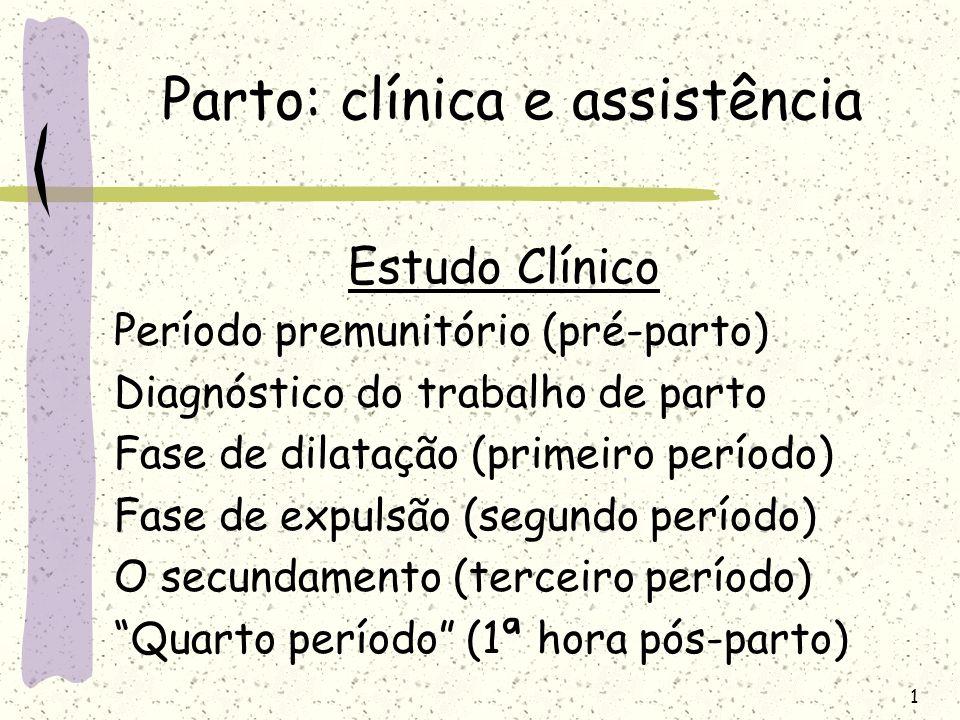 1 Parto: clínica e assistência Estudo Clínico Período premunitório (pré-parto) Diagnóstico do trabalho de parto Fase de dilatação (primeiro período) F