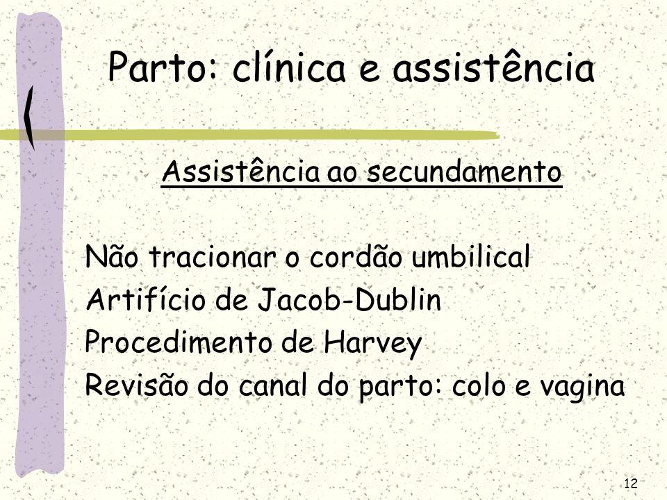 12 Parto: clínica e assistência Assistência ao secundamento Não tracionar o cordão umbilical Artifício de Jacob-Dublin Procedimento de Harvey Revisão