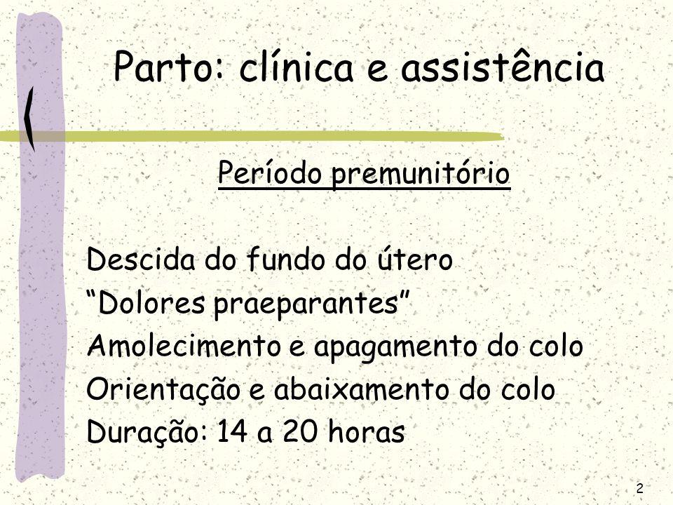 2 Parto: clínica e assistência Período premunitório Descida do fundo do útero Dolores praeparantes Amolecimento e apagamento do colo Orientação e abai