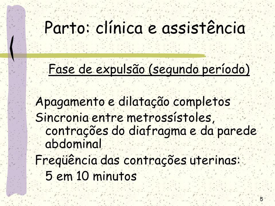 5 Parto: clínica e assistência Fase de expulsão (segundo período) Apagamento e dilatação completos Sincronia entre metrossístoles, contrações do diafr