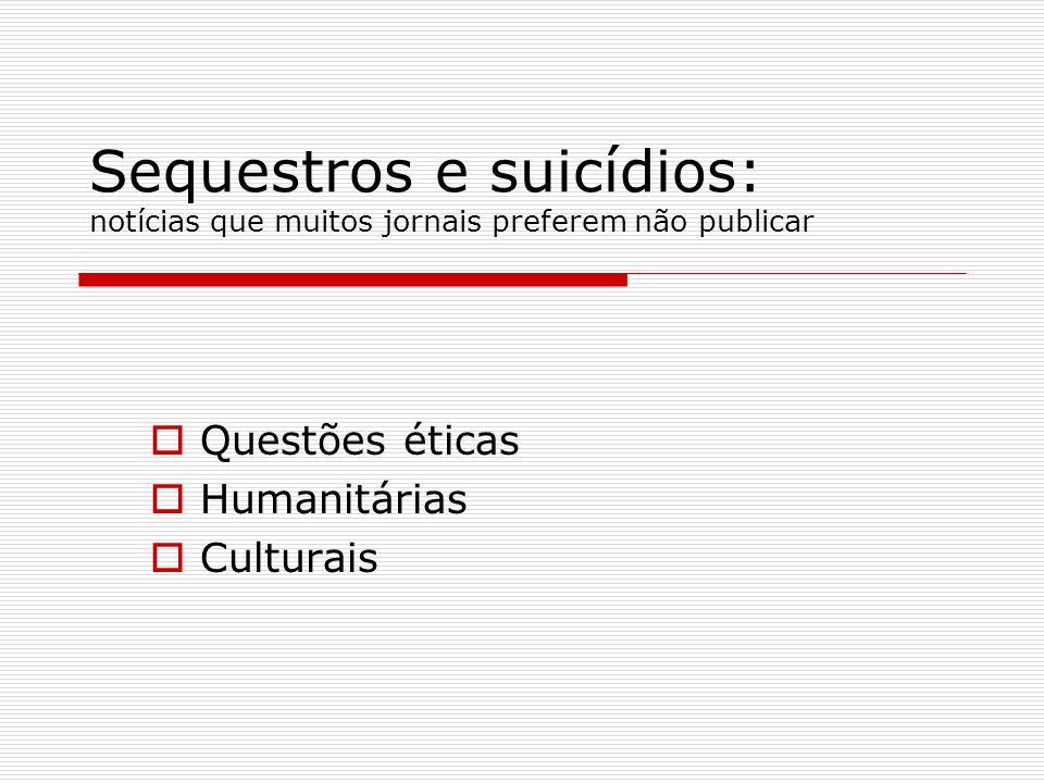 Sequestros e suicídios: notícias que muitos jornais preferem não publicar Questões éticas Humanitárias Culturais