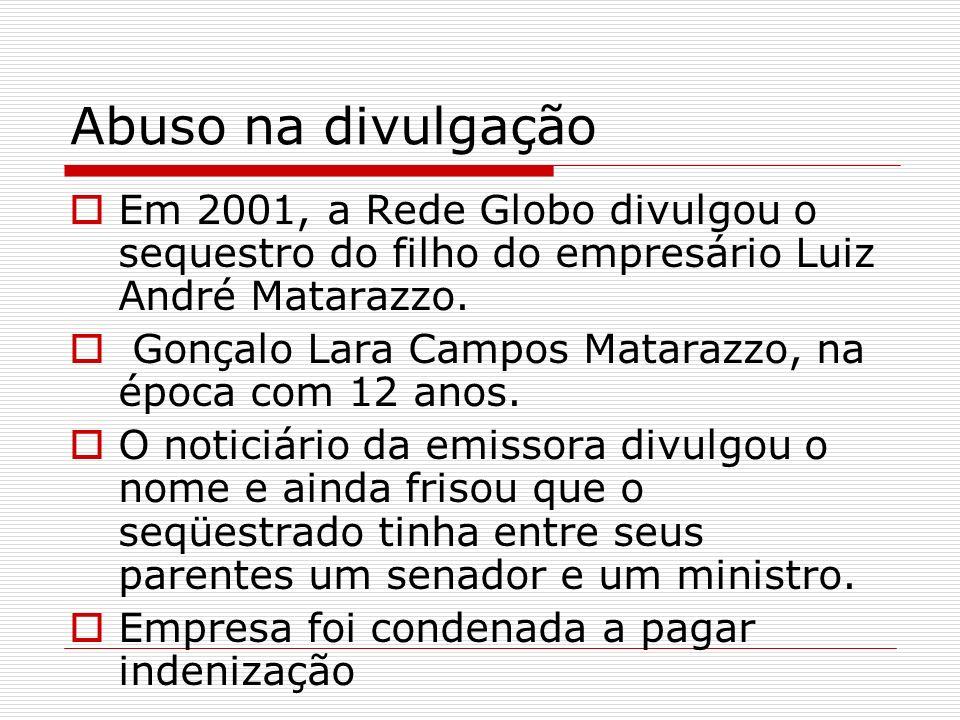 Abuso na divulgação Em 2001, a Rede Globo divulgou o sequestro do filho do empresário Luiz André Matarazzo. Gonçalo Lara Campos Matarazzo, na época co