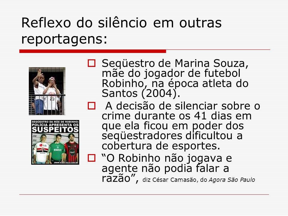 Reflexo do silêncio em outras reportagens: Seqüestro de Marina Souza, mãe do jogador de futebol Robinho, na época atleta do Santos (2004). A decisão d