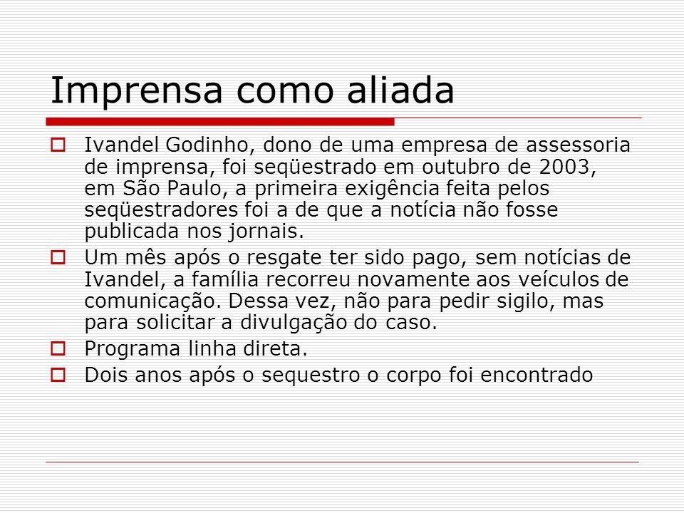 Imprensa como aliada Ivandel Godinho, dono de uma empresa de assessoria de imprensa, foi seqüestrado em outubro de 2003, em São Paulo, a primeira exig