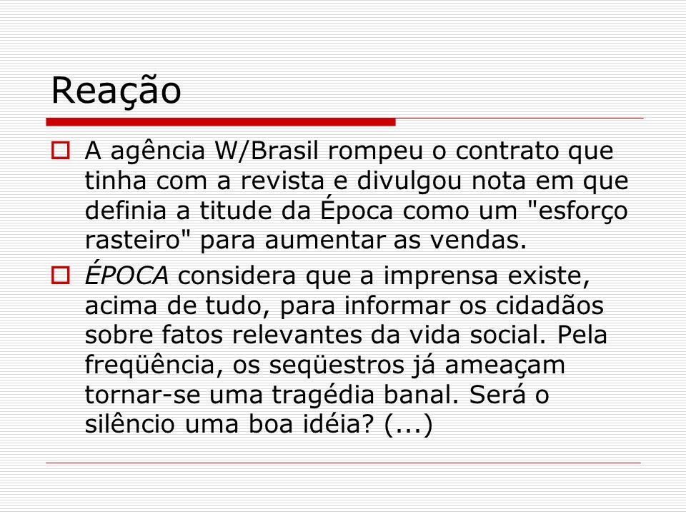 Reação A agência W/Brasil rompeu o contrato que tinha com a revista e divulgou nota em que definia a titude da Época como um