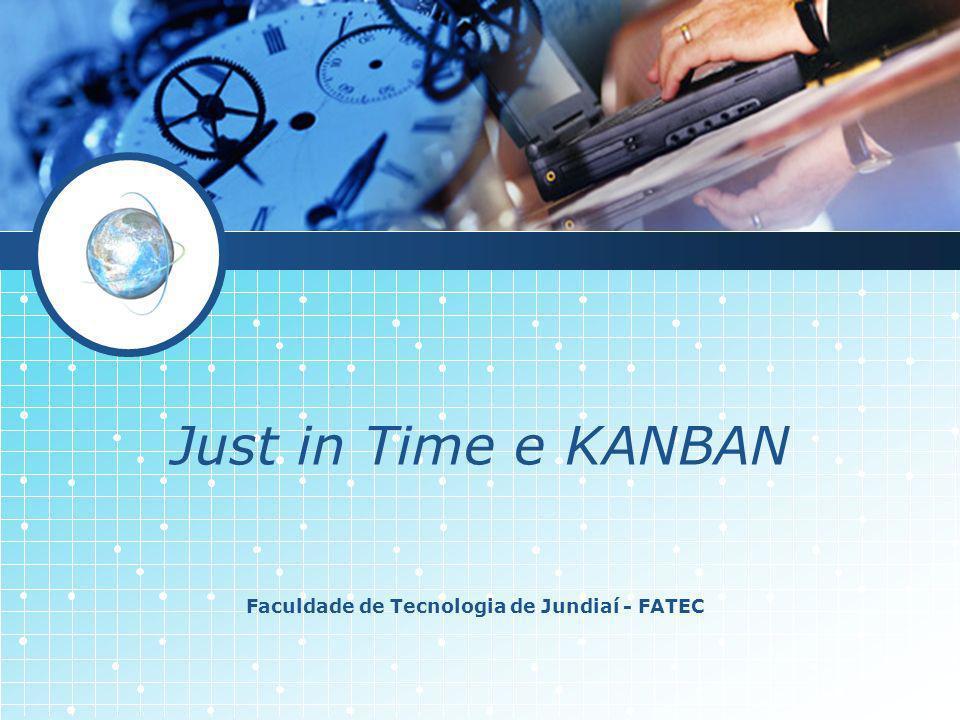 Just in Time e KANBAN Faculdade de Tecnologia de Jundiaí - FATEC