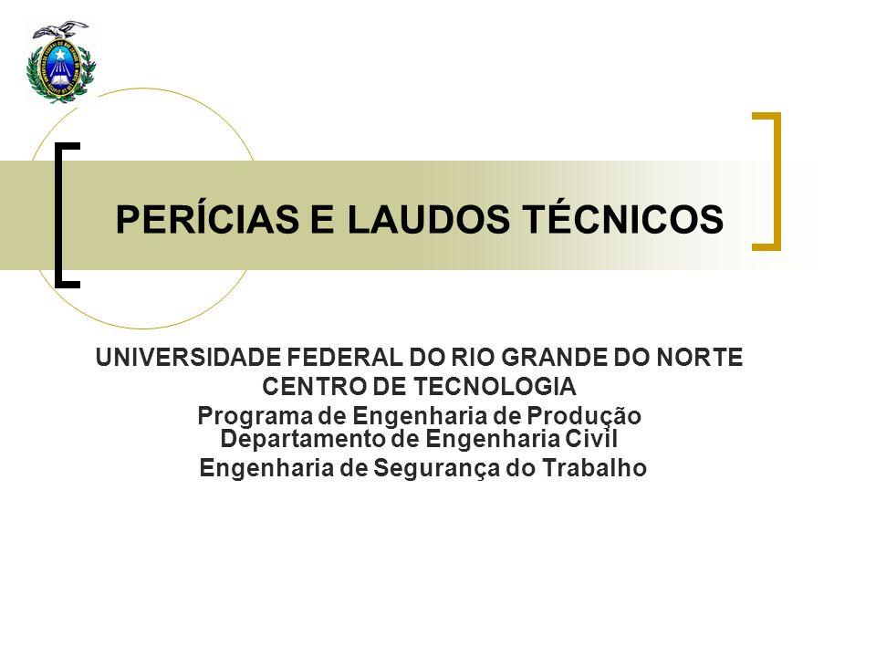 PERÍCIAS E LAUDOS TÉCNICOS UNIVERSIDADE FEDERAL DO RIO GRANDE DO NORTE CENTRO DE TECNOLOGIA Programa de Engenharia de Produção Departamento de Engenha