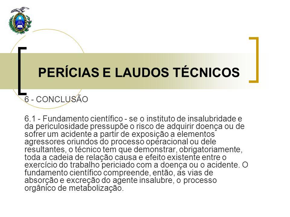 PERÍCIAS E LAUDOS TÉCNICOS 6 - CONCLUSÃO 6.1 - Fundamento científico - se o instituto de insalubridade e da periculosidade pressupõe o risco de adquir
