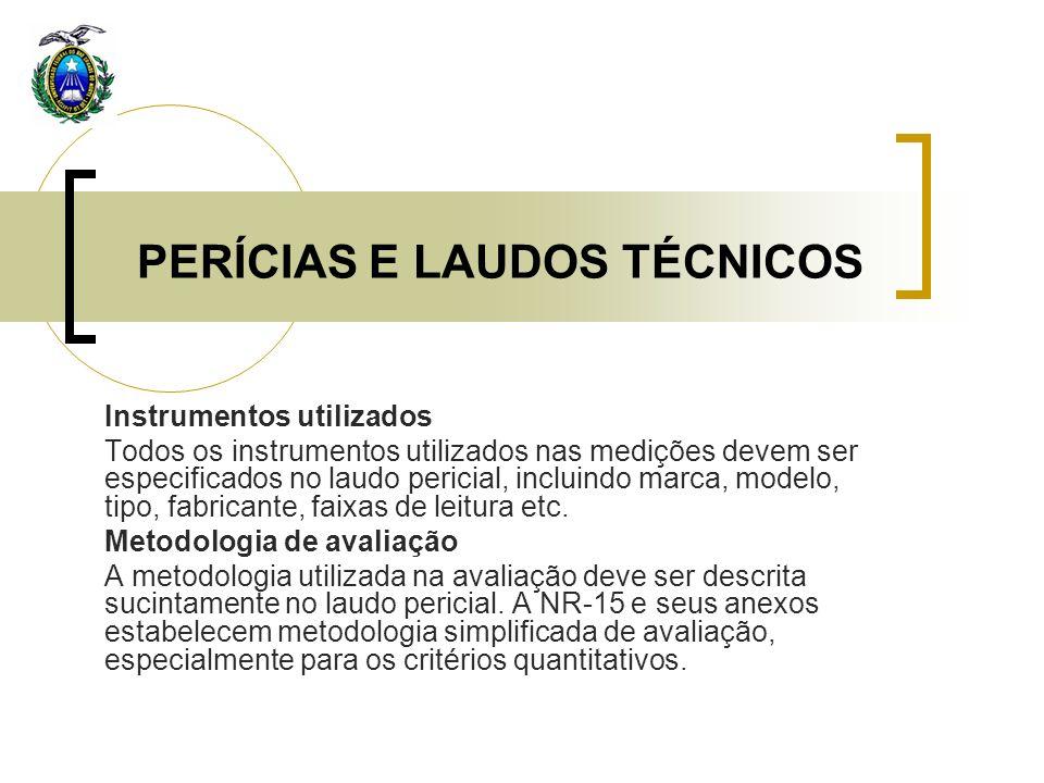 PERÍCIAS E LAUDOS TÉCNICOS Instrumentos utilizados Todos os instrumentos utilizados nas medições devem ser especificados no laudo pericial, incluindo