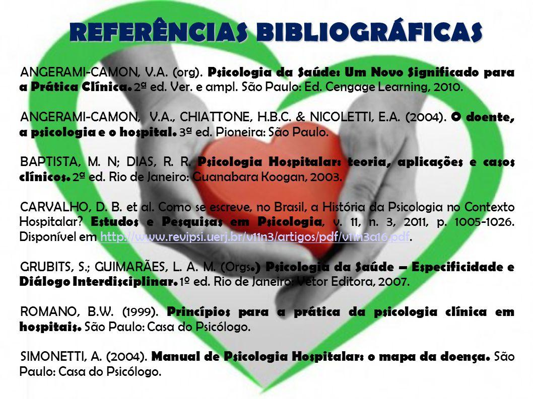 REFERÊNCIAS BIBLIOGRÁFICAS ANGERAMI-CAMON, V.A. (org). Psicologia da Saúde: Um Novo Significado para a Prática Clínica. 2ª ed. Ver. e ampl. São Paulo:
