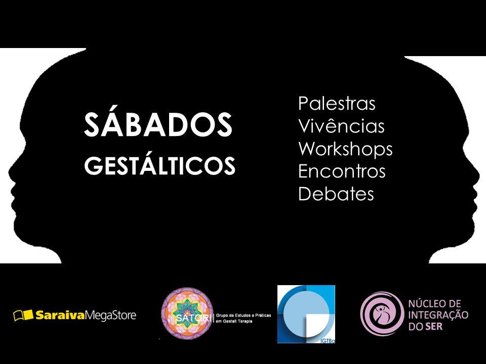 SÁBADOS GESTÁLTICOS Palestras Vivências Workshops Encontros Debates