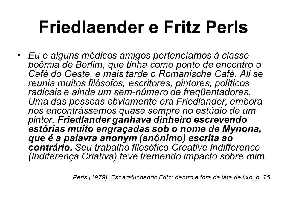 Friedlaender e Fritz Perls Eu e alguns médicos amigos pertencíamos à classe boêmia de Berlim, que tinha como ponto de encontro o Café do Oeste, e mais