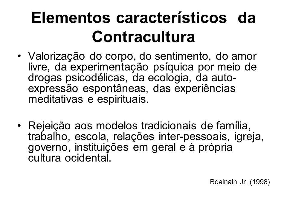 Elementos característicos da Contracultura Valorização do corpo, do sentimento, do amor livre, da experimentação psíquica por meio de drogas psicodéli