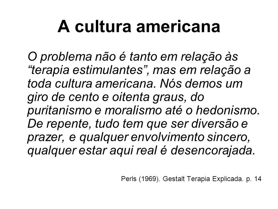 A cultura americana O problema não é tanto em relação às terapia estimulantes, mas em relação a toda cultura americana. Nós demos um giro de cento e o
