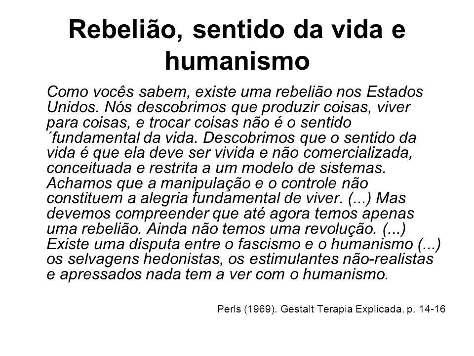 Rebelião, sentido da vida e humanismo Como vocês sabem, existe uma rebelião nos Estados Unidos. Nós descobrimos que produzir coisas, viver para coisas